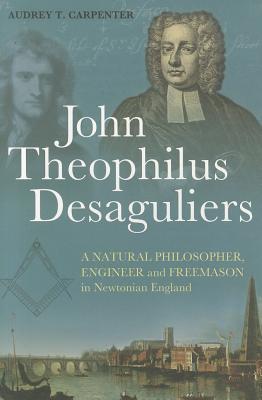 John Theophilus Desaguliers By Carpenter, Audrey T.
